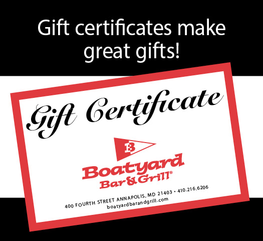 Purchase a gift certificate for your special event for select merchandise at the Boatyard Bar and Grill in Eastport Maryland